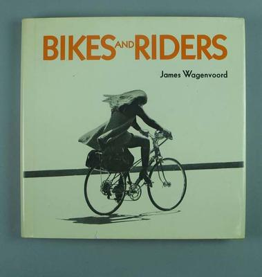 hard cover book - 'Bikes and Riders' - by James Wagenvoord, published by Van Nostrand Reinhold Company 1972
