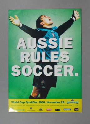 Posters x 2 - 'Aussie Rules Soccer'- Soccer World Cup qualifer match at the MCG 29 November 1997, one poster signed by  Australian Soccer players; Documents and books; 1998.3366