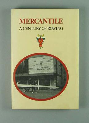 Hard cover book - 'Mercantile: A Century of Rowing'; Documents and books; 1987.1734.1