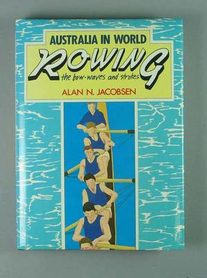 Hardcover book - 'Australia in World Rowing' by Alan N. Jacobsen, 1984; Documents and books; 1987.1735.2
