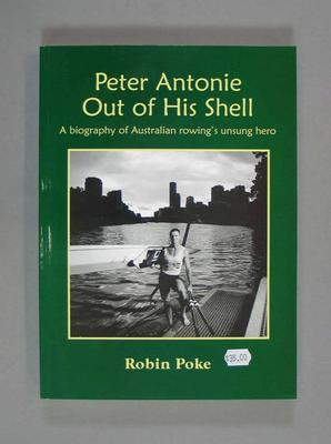 Biography of Australian Rower -  'Peter Antonie Out of His Shell' - author Robin Poke