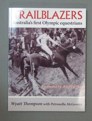 "Book, "" Trailblazers Australia's First Olympic Equestrians"" by Wyatt Thompson and Petronella McGovern."