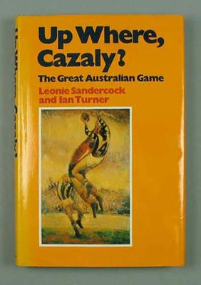 "Book, ""Up Where, Cazaly? The Great Australian Game"" by Leonie Sandersock & Ian Turner"