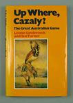 """Book, """"Up Where, Cazaly? The Great Australian Game"""" by Leonie Sandersock & Ian Turner"""